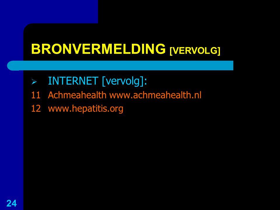 BRONVERMELDING [VERVOLG]  INTERNET [vervolg]: 11Achmeahealth www.achmeahealth.nl 12www.hepatitis.org 24