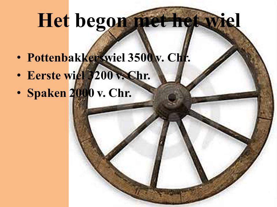 Het begon met het wiel • Pottenbakkerswiel 3500 v. Chr. • Eerste wiel 3200 v. Chr. • Spaken 2000 v. Chr.