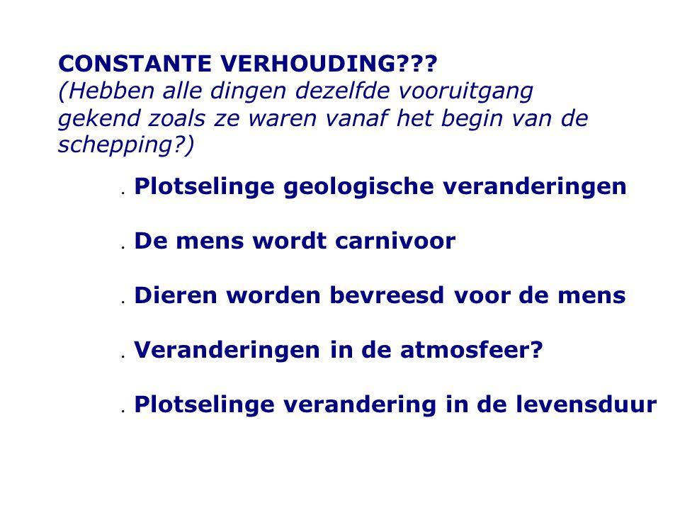 CONSTANTE VERHOUDING??? (Hebben alle dingen dezelfde vooruitgang gekend zoals ze waren vanaf het begin van de schepping?). Plotselinge geologische ver