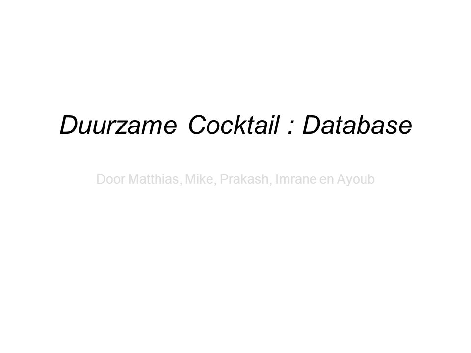 Duurzame Cocktail : Database Door Matthias, Mike, Prakash, Imrane en Ayoub