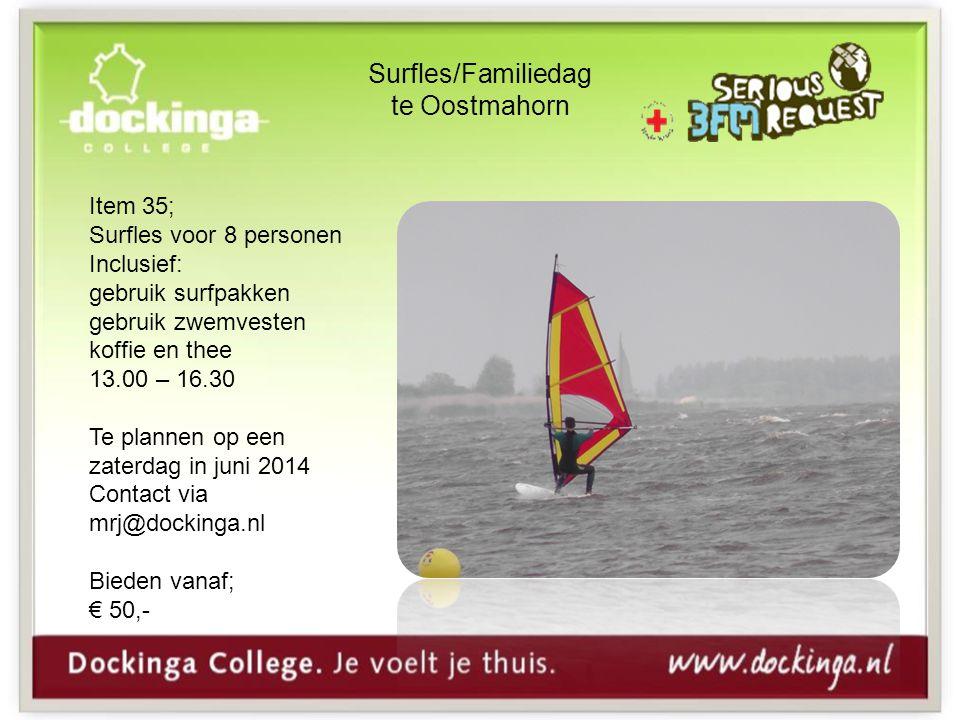 Surfles/Familiedag te Oostmahorn Item 35; Surfles voor 8 personen Inclusief: gebruik surfpakken gebruik zwemvesten koffie en thee 13.00 – 16.30 Te plannen op een zaterdag in juni 2014 Contact via mrj@dockinga.nl Bieden vanaf; € 50,-