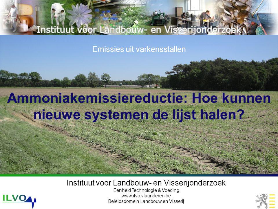 Instituut voor Landbouw- en Visserijonderzoek Eenheid Technologie & Voeding www.ilvo.vlaanderen.be Beleidsdomein Landbouw en Visserij Ammoniakemissiereductie: Hoe kunnen nieuwe systemen de lijst halen.