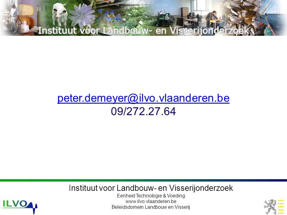 Instituut voor Landbouw- en Visserijonderzoek Eenheid Technologie & Voeding www.ilvo.vlaanderen.be Beleidsdomein Landbouw en Visserij peter.demeyer@ilvo.vlaanderen.be 09/272.27.64