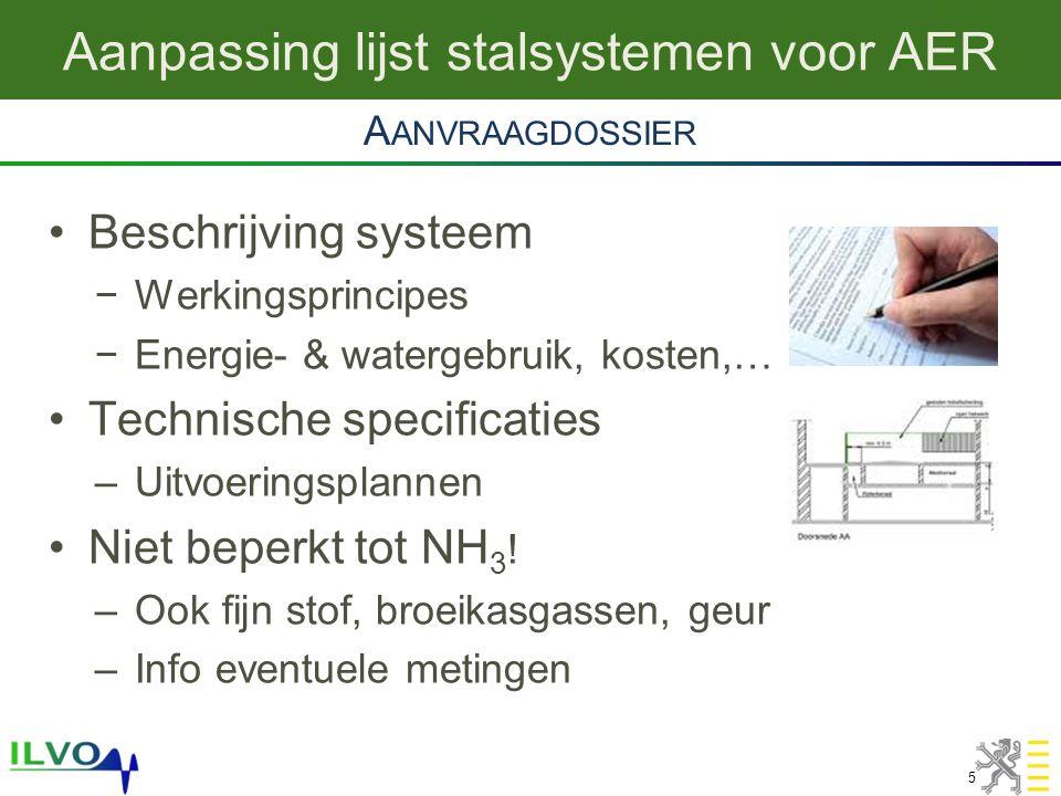 Aanpassing lijst stalsystemen voor AER 6 •Maximaal 4 stappen 1.Administratieve fase = dossier indienen bij VLM 2.Technische fase = beoordeling door Administratief Team (AT) 3.Wetenschappelijke fase = beoordeling door Wetenschappelijk Team (WT) 4.Metingen door erkende meetploeg •Steeds fasen 1&2, soms +3, soms +4 A ANVRAAGPROCEDURE