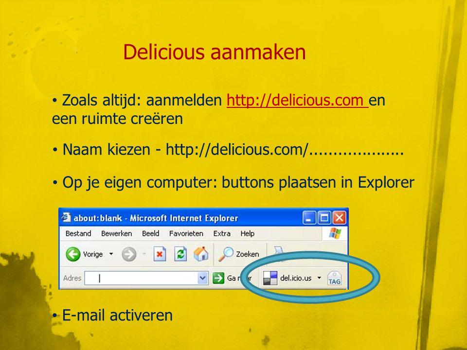 Delicious aanmaken • E-mail activeren • Zoals altijd: aanmelden http://delicious.com en een ruimte creërenhttp://delicious.com • Naam kiezen - http://delicious.com/....................
