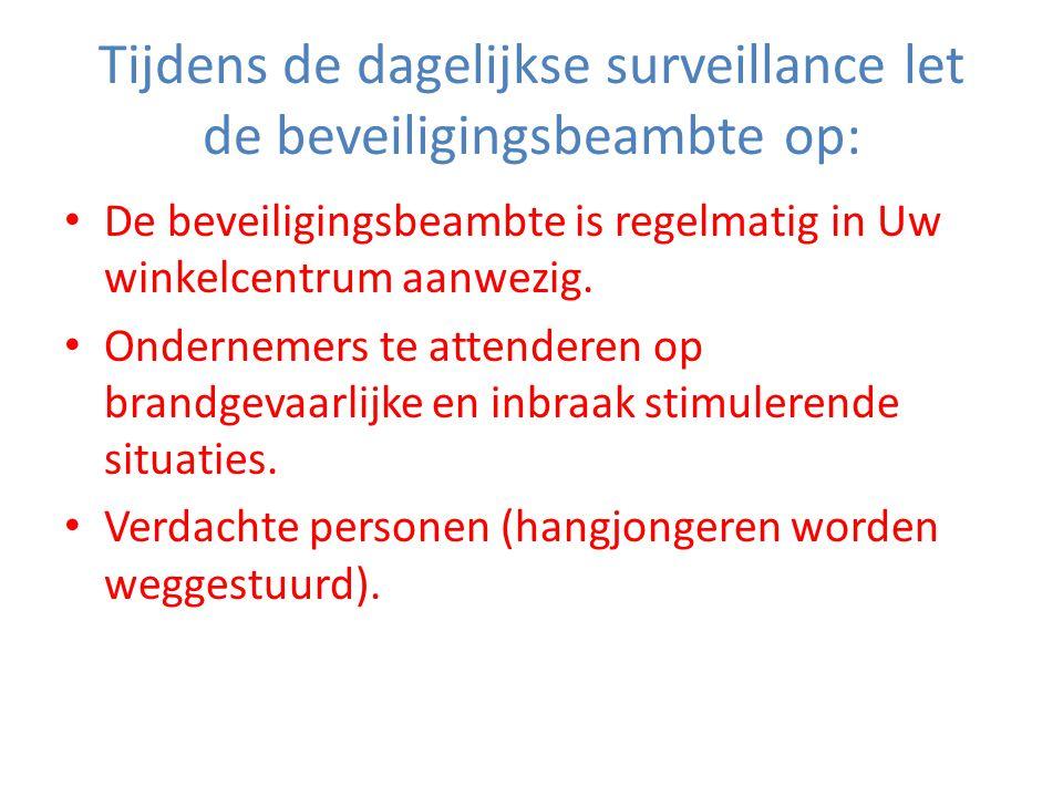 Tijdens de dagelijkse surveillance let de beveiligingsbeambte op: • De beveiligingsbeambte is regelmatig in Uw winkelcentrum aanwezig.