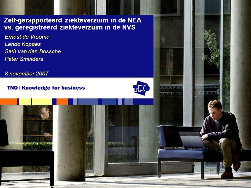 Ernest de Vroome Lando Koppes Seth van den Bossche Peter Smulders 8 november 2007 Zelf-gerapporteerd ziekteverzuim in de NEA vs.