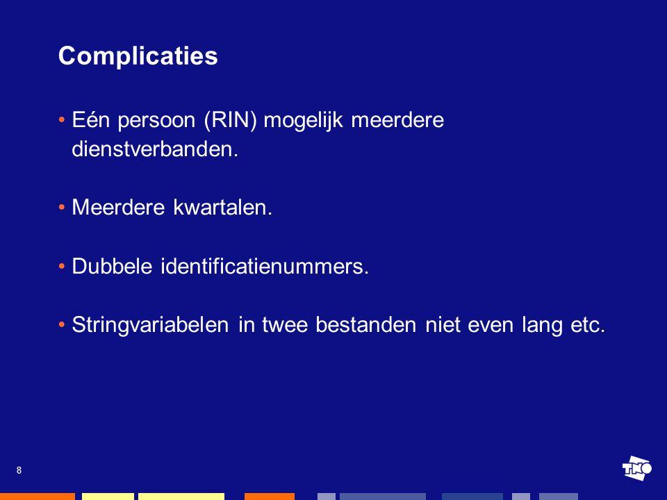 8 Complicaties •Eén persoon (RIN) mogelijk meerdere dienstverbanden.