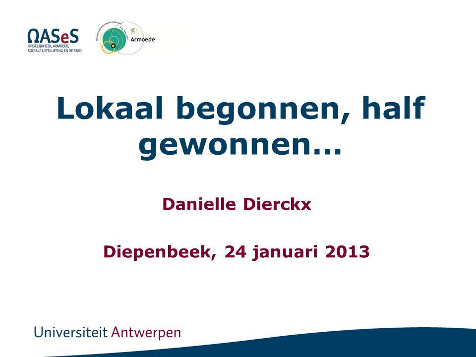 Lokaal begonnen, half gewonnen… Danielle Dierckx Diepenbeek, 24 januari 2013