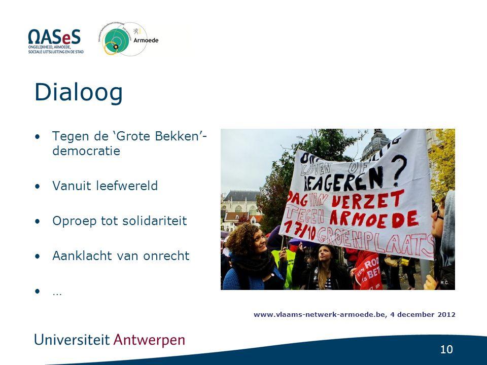 10 Dialoog •Tegen de 'Grote Bekken'- democratie •Vanuit leefwereld •Oproep tot solidariteit •Aanklacht van onrecht •… www.vlaams-netwerk-armoede.be, 4