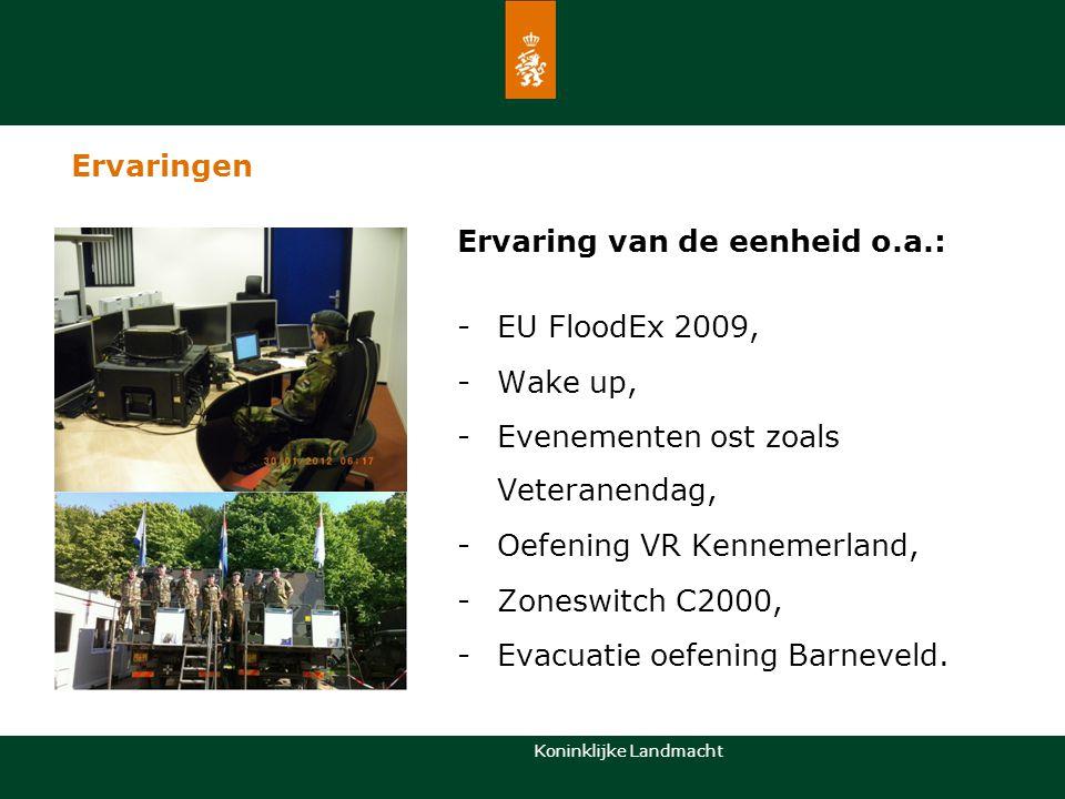 Koninklijke Landmacht Ervaringen Ervaring van de eenheid o.a.: -EU FloodEx 2009, -Wake up, -Evenementen ost zoals Veteranendag, -Oefening VR Kennemerl