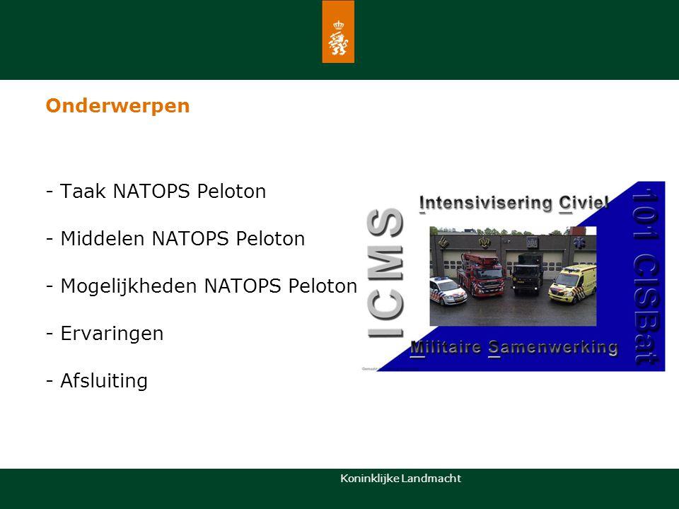 Koninklijke Landmacht Taak NATOPS Peloton -De gegarandeerde ICT back up faciliteiten staan omschreven in Opplan 10 van C-CLAS -Uitvoering aan de taak wordt gegeven door het NATOPS Peloton -Aanvraag van militaire bijstand of steunverlening (MB/MS) in meeste gevallen door de burgermeester via de OVR