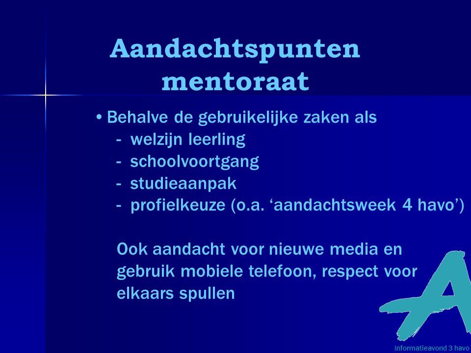 Aandachtspunten mentoraat Informatieavond 3 havo •Behalve de gebruikelijke zaken als -welzijn leerling -schoolvoortgang -studieaanpak -profielkeuze (o