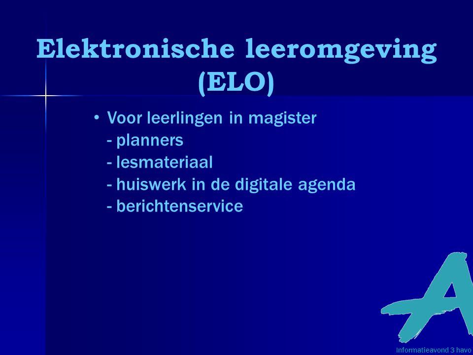 Elektronische leeromgeving (ELO) Informatieavond 3 havo • Voor leerlingen in magister - planners - lesmateriaal - huiswerk in de digitale agenda - ber