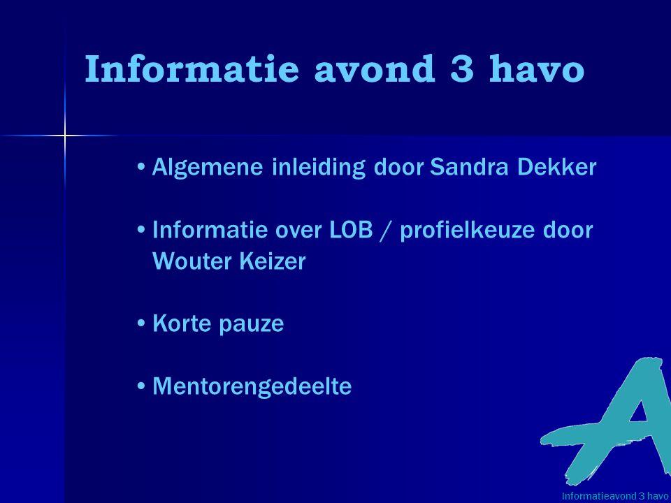 Informatie avond 3 havo •Algemene inleiding door Sandra Dekker •Informatie over LOB / profielkeuze door Wouter Keizer •Korte pauze •Mentorengedeelte