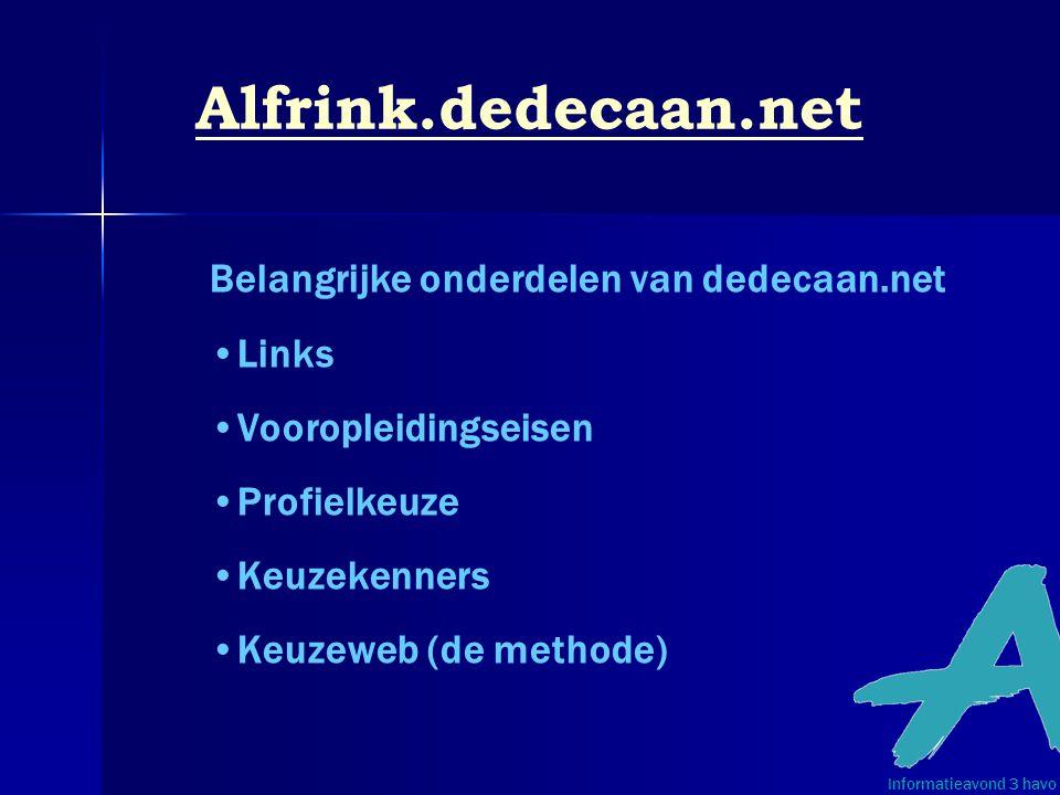 Alfrink.dedecaan.net Belangrijke onderdelen van dedecaan.net •Links •Vooropleidingseisen •Profielkeuze •Keuzekenners •Keuzeweb (de methode) Informatie