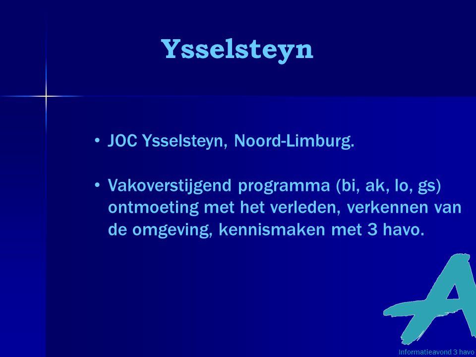 Ysselsteyn Informatieavond 3 havo • JOC Ysselsteyn, Noord-Limburg. • Vakoverstijgend programma (bi, ak, lo, gs) ontmoeting met het verleden, verkennen