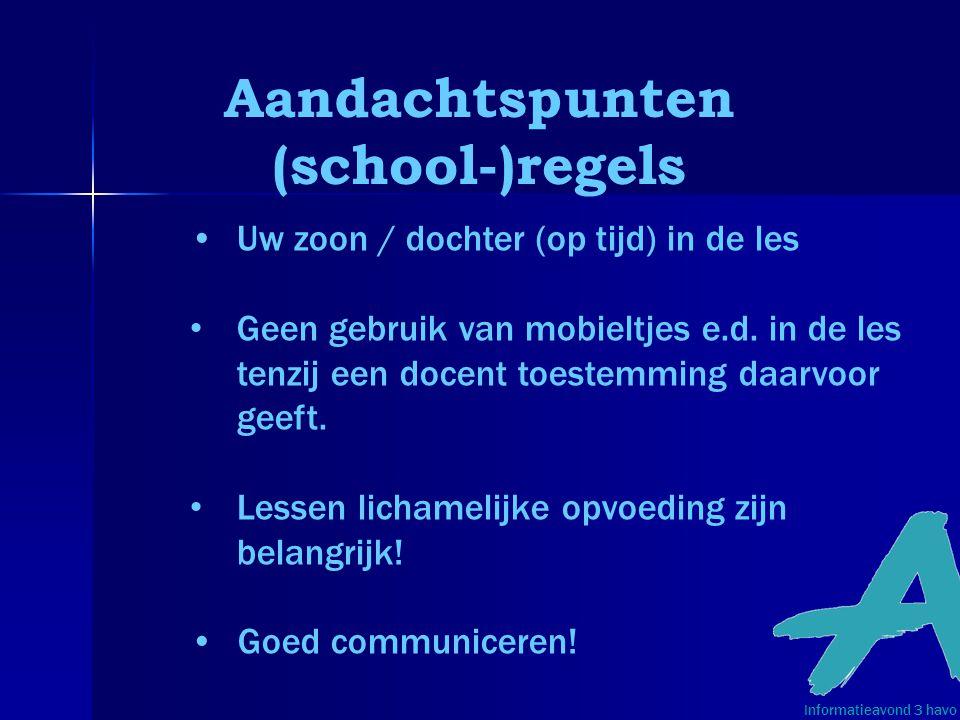 Aandachtspunten (school-)regels Informatieavond 3 havo • Uw zoon / dochter (op tijd) in de les • Geen gebruik van mobieltjes e.d. in de les tenzij een