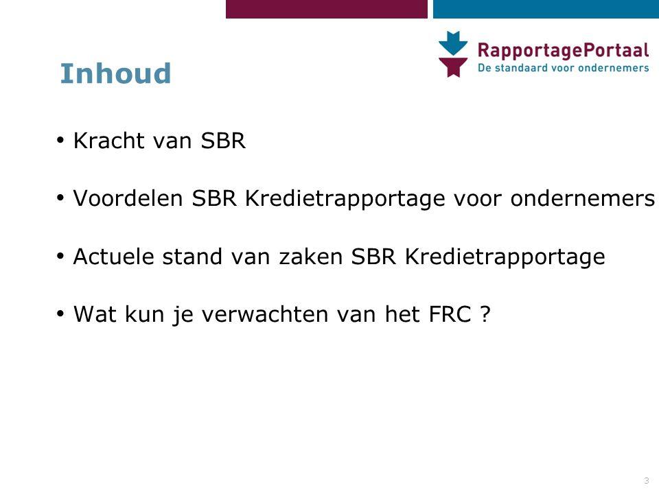 3 Inhoud • Kracht van SBR • Voordelen SBR Kredietrapportage voor ondernemers • Actuele stand van zaken SBR Kredietrapportage • Wat kun je verwachten van het FRC