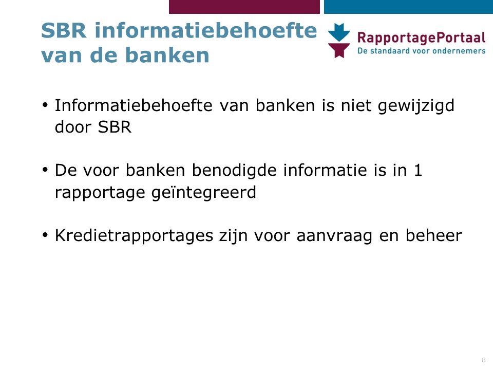 8 SBR informatiebehoefte van de banken • Informatiebehoefte van banken is niet gewijzigd door SBR • De voor banken benodigde informatie is in 1 rapportage geïntegreerd • Kredietrapportages zijn voor aanvraag en beheer