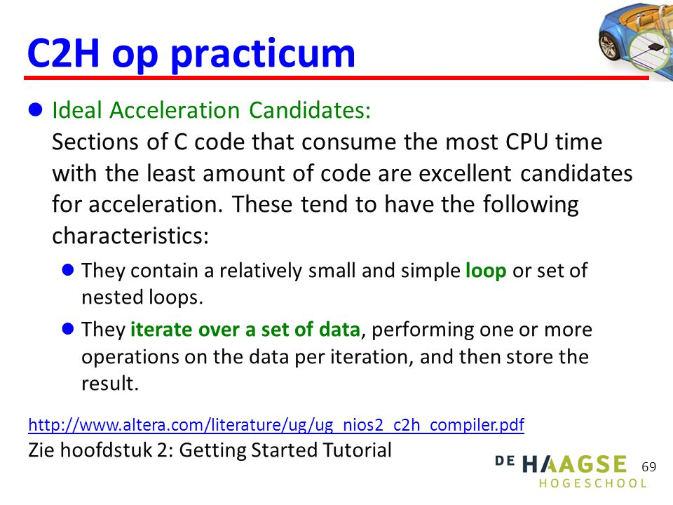 69 C2H op practicum  Ideal Acceleration Candidates: Sections of C code that consume the most CPU time with the least amount of code are excellent can