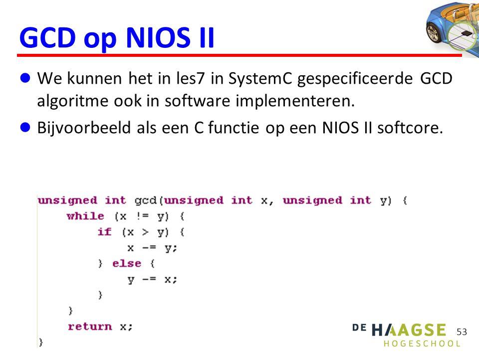 53 GCD op NIOS II  We kunnen het in les7 in SystemC gespecificeerde GCD algoritme ook in software implementeren.