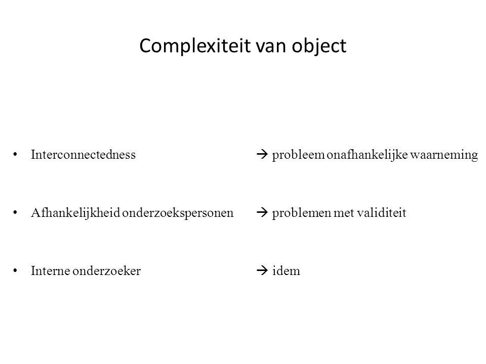 Complexiteit van object • Interconnectedness  probleem onafhankelijke waarneming • Afhankelijkheid onderzoekspersonen  problemen met validiteit • In