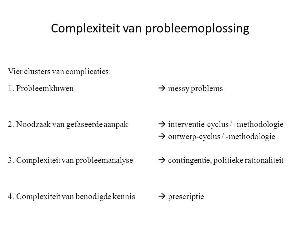Complexiteit van probleemoplossing Vier clusters van complicaties: 1. Probleemkluwen  messy problems 2. Noodzaak van gefaseerde aanpak  interventie-