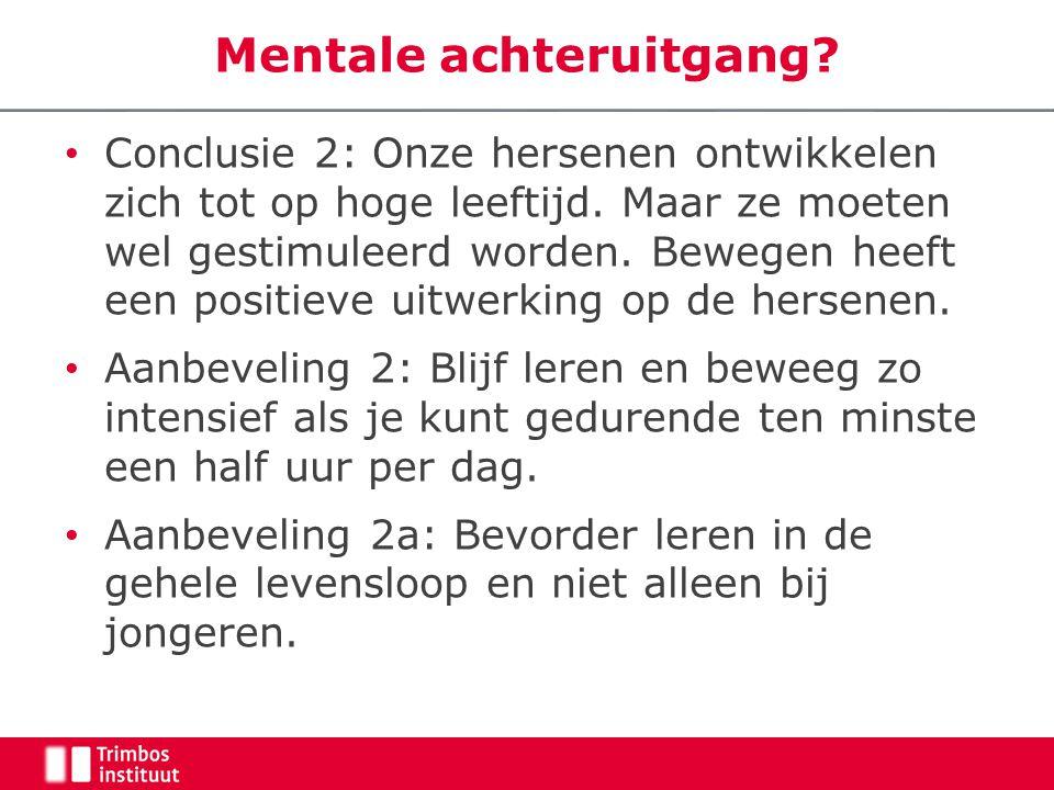 Mentale achteruitgang. • Conclusie 2: Onze hersenen ontwikkelen zich tot op hoge leeftijd.