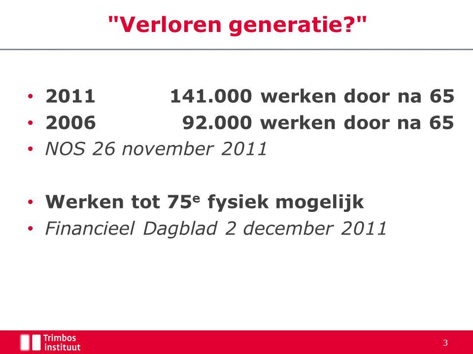 • 2011141.000 werken door na 65 • 2006 92.000 werken door na 65 • NOS 26 november 2011 • Werken tot 75 e fysiek mogelijk • Financieel Dagblad 2 december 2011 Verloren generatie 3