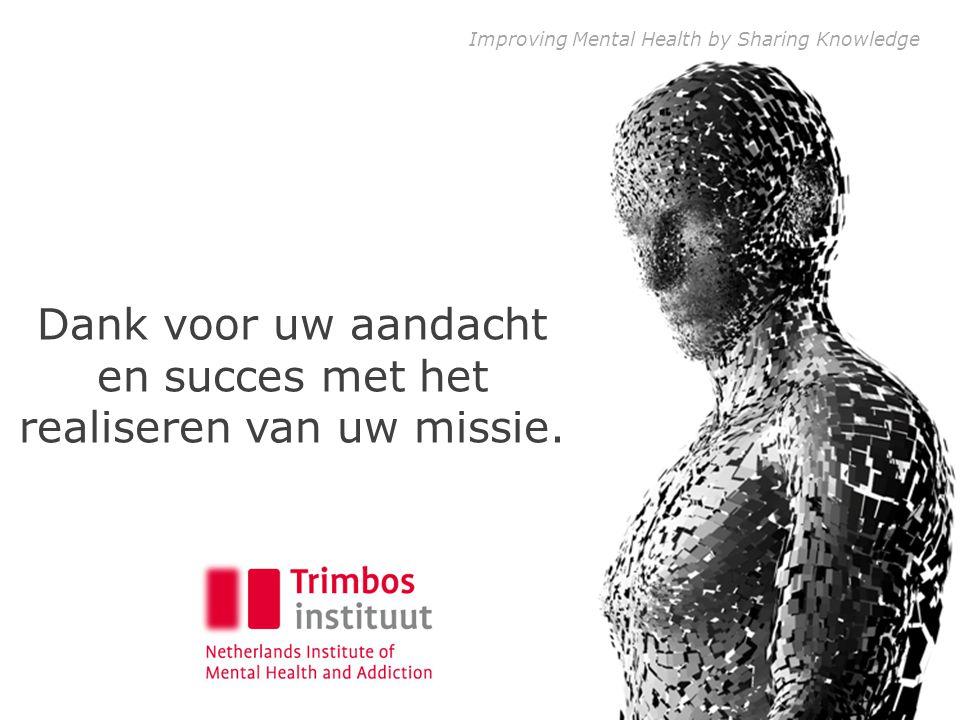 Improving Mental Health by Sharing Knowledge Dank voor uw aandacht en succes met het realiseren van uw missie.