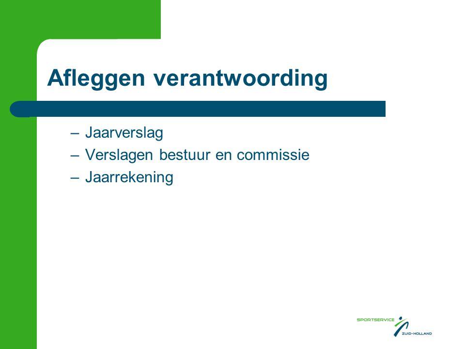 Afleggen verantwoording –Jaarverslag –Verslagen bestuur en commissie –Jaarrekening