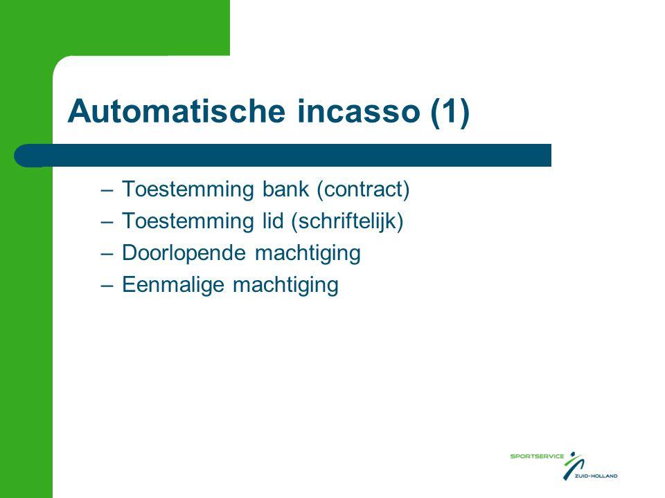 Automatische incasso (1) –Toestemming bank (contract) –Toestemming lid (schriftelijk) –Doorlopende machtiging –Eenmalige machtiging