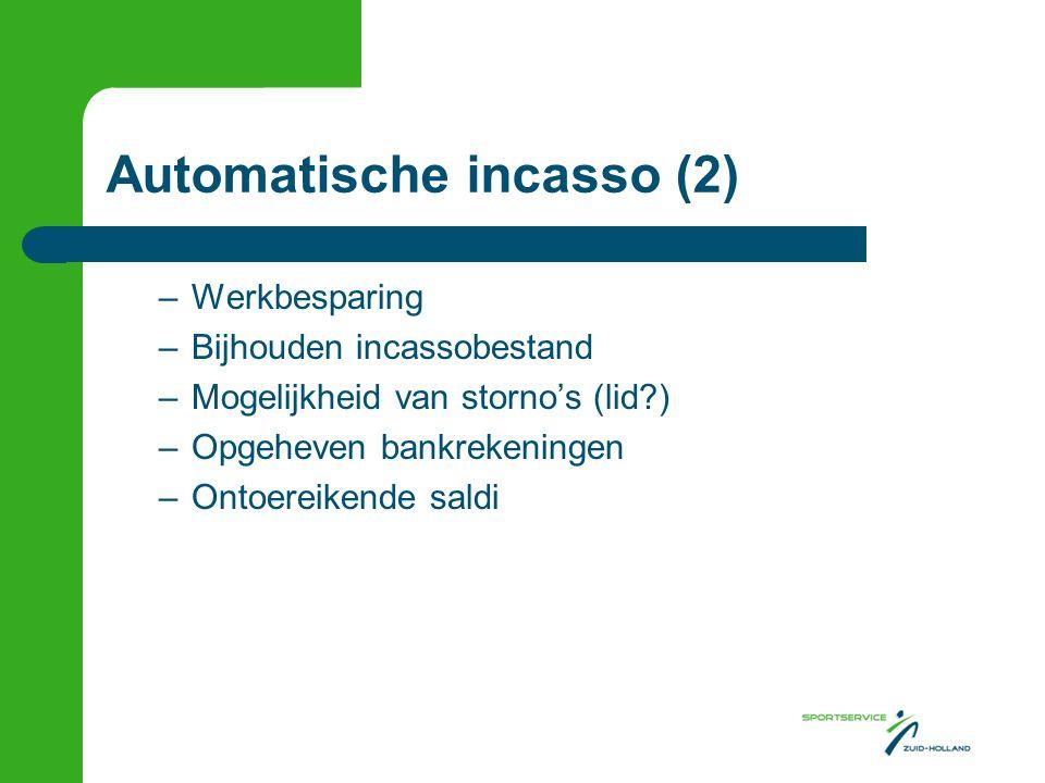 Automatische incasso (2) –Werkbesparing –Bijhouden incassobestand –Mogelijkheid van storno's (lid?) –Opgeheven bankrekeningen –Ontoereikende saldi