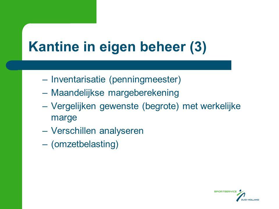 Kantine in eigen beheer (3) –Inventarisatie (penningmeester) –Maandelijkse margeberekening –Vergelijken gewenste (begrote) met werkelijke marge –Versc