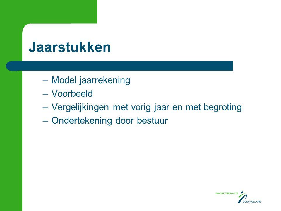 Jaarstukken –Model jaarrekening –Voorbeeld –Vergelijkingen met vorig jaar en met begroting –Ondertekening door bestuur