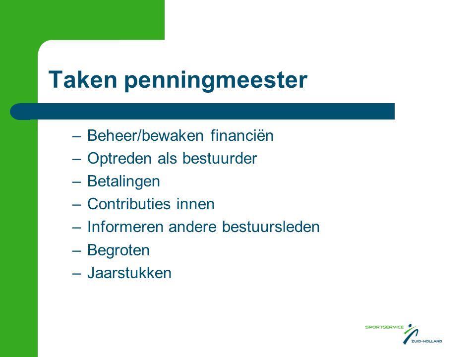 Taken penningmeester –Beheer/bewaken financiën –Optreden als bestuurder –Betalingen –Contributies innen –Informeren andere bestuursleden –Begroten –Ja