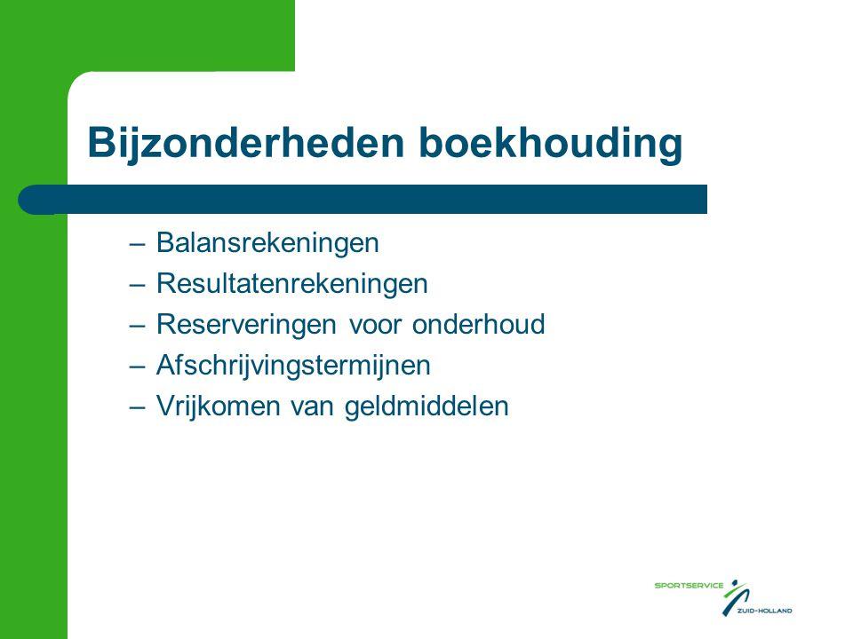 Bijzonderheden boekhouding –Balansrekeningen –Resultatenrekeningen –Reserveringen voor onderhoud –Afschrijvingstermijnen –Vrijkomen van geldmiddelen