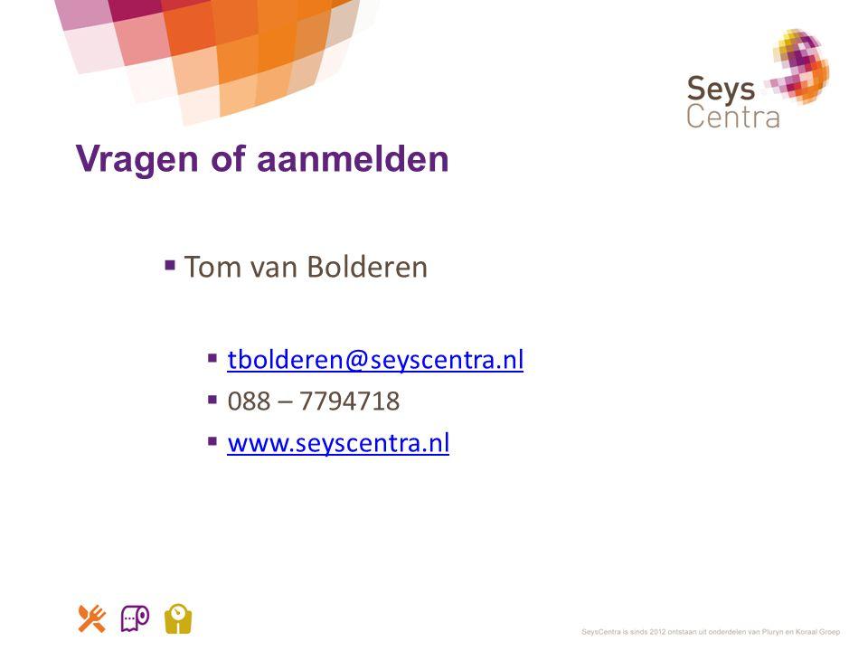 Vragen of aanmelden  Tom van Bolderen  tbolderen@seyscentra.nl tbolderen@seyscentra.nl  088 – 7794718  www.seyscentra.nl www.seyscentra.nl
