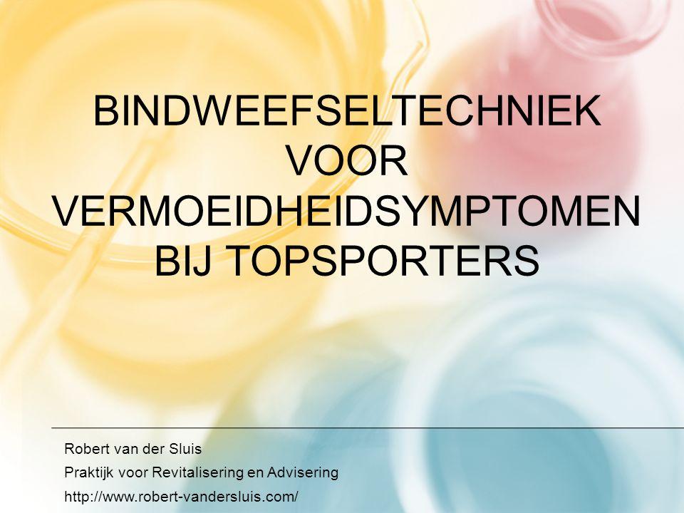 BINDWEEFSELTECHNIEK VOOR VERMOEIDHEIDSYMPTOMEN BIJ TOPSPORTERS Robert van der Sluis Praktijk voor Revitalisering en Advisering http://www.robert-vande