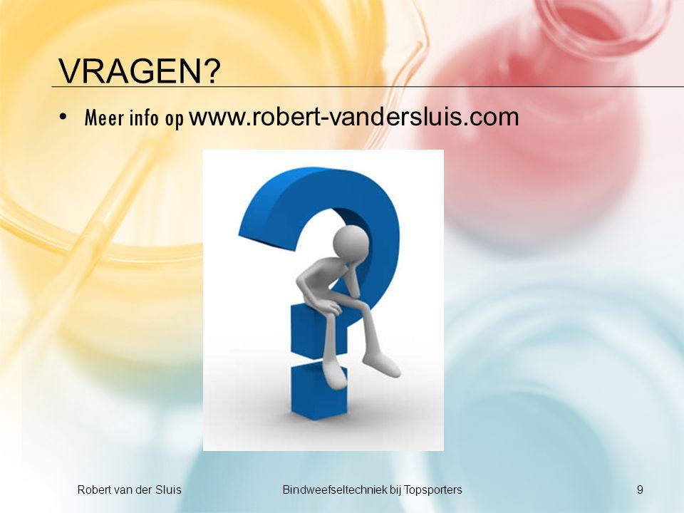 VRAGEN? • Meer info op www.robert-vandersluis.com 9 Robert van der Sluis Bindweefseltechniek bij Topsporters