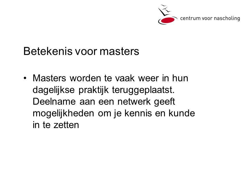 Betekenis voor masters •Masters worden te vaak weer in hun dagelijkse praktijk teruggeplaatst.