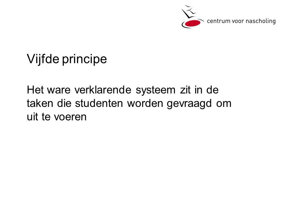 Vijfde principe Het ware verklarende systeem zit in de taken die studenten worden gevraagd om uit te voeren