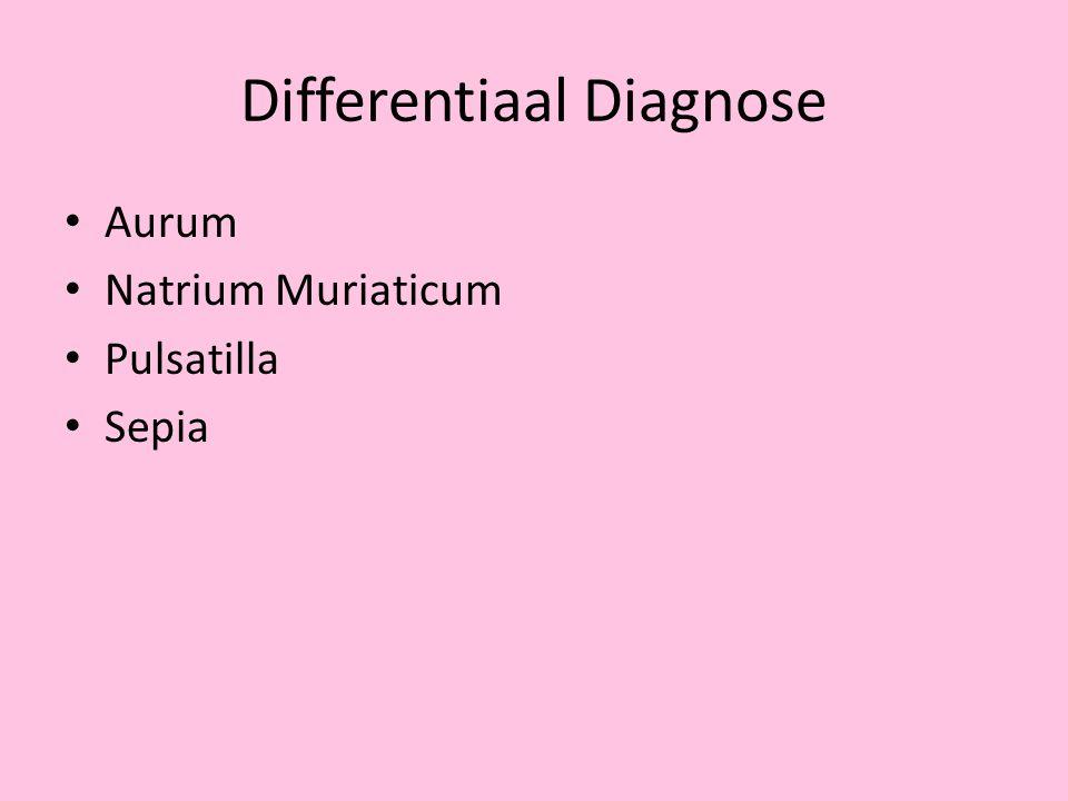 Differentiaal Diagnose • Aurum • Natrium Muriaticum • Pulsatilla • Sepia