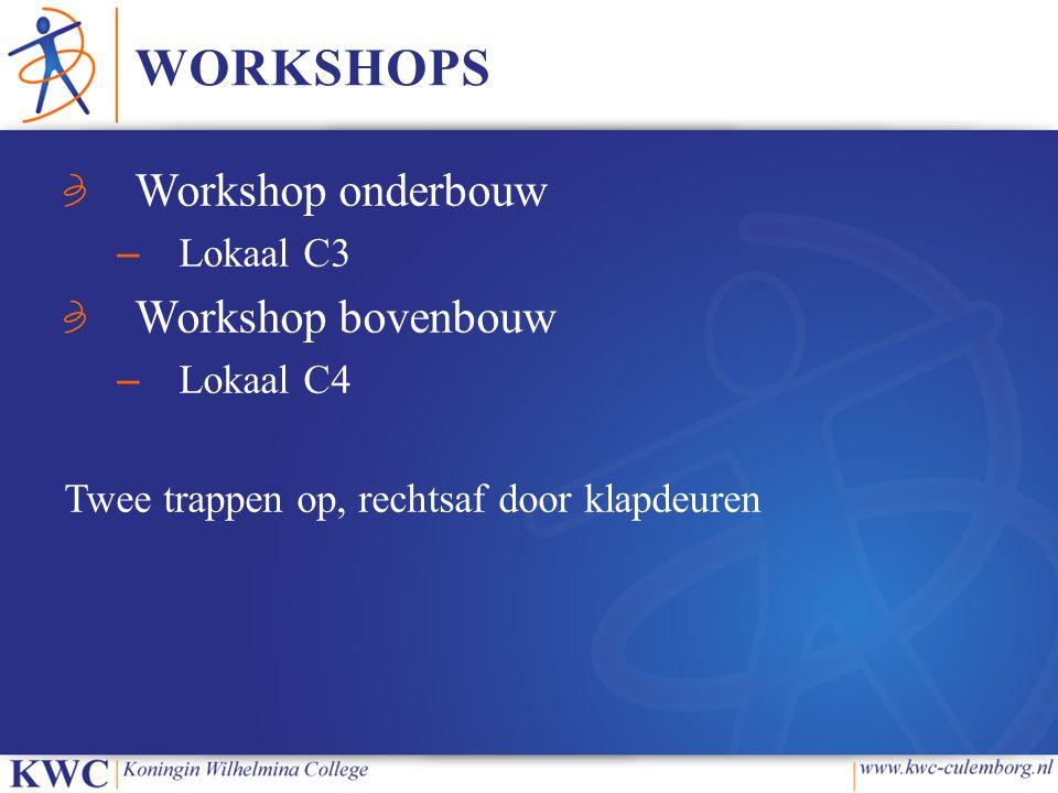 WORKSHOPS Workshop onderbouw – Lokaal C3 Workshop bovenbouw – Lokaal C4 Twee trappen op, rechtsaf door klapdeuren