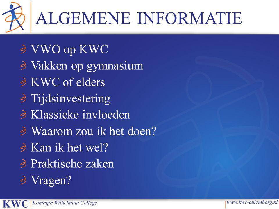 ALGEMENE INFORMATIE VWO op KWC Vakken op gymnasium KWC of elders Tijdsinvestering Klassieke invloeden Waarom zou ik het doen.