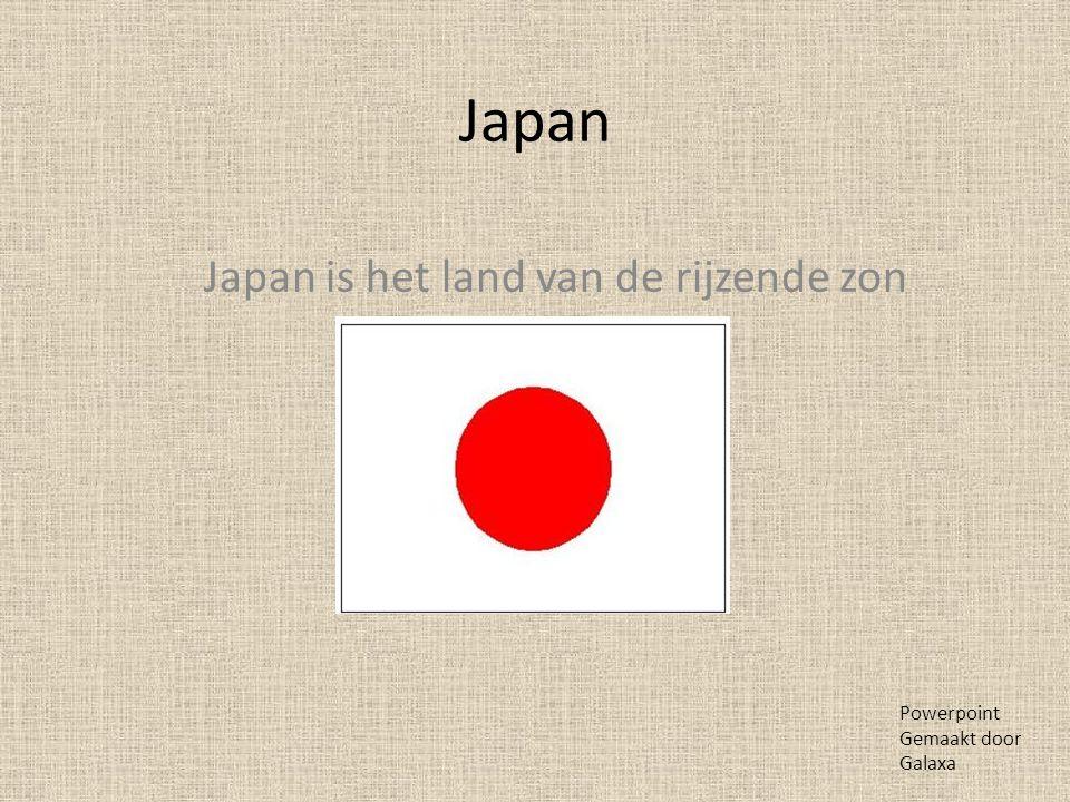 Japan Japan is het land van de rijzende zon Powerpoint Gemaakt door Galaxa