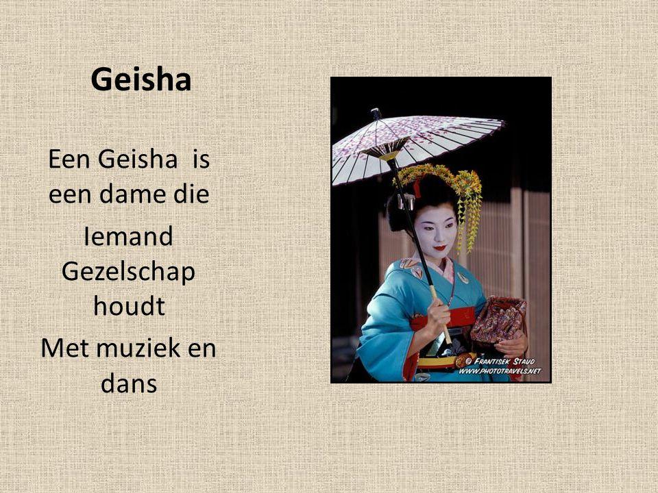 Geisha Een Geisha is een dame die Iemand Gezelschap houdt Met muziek en dans