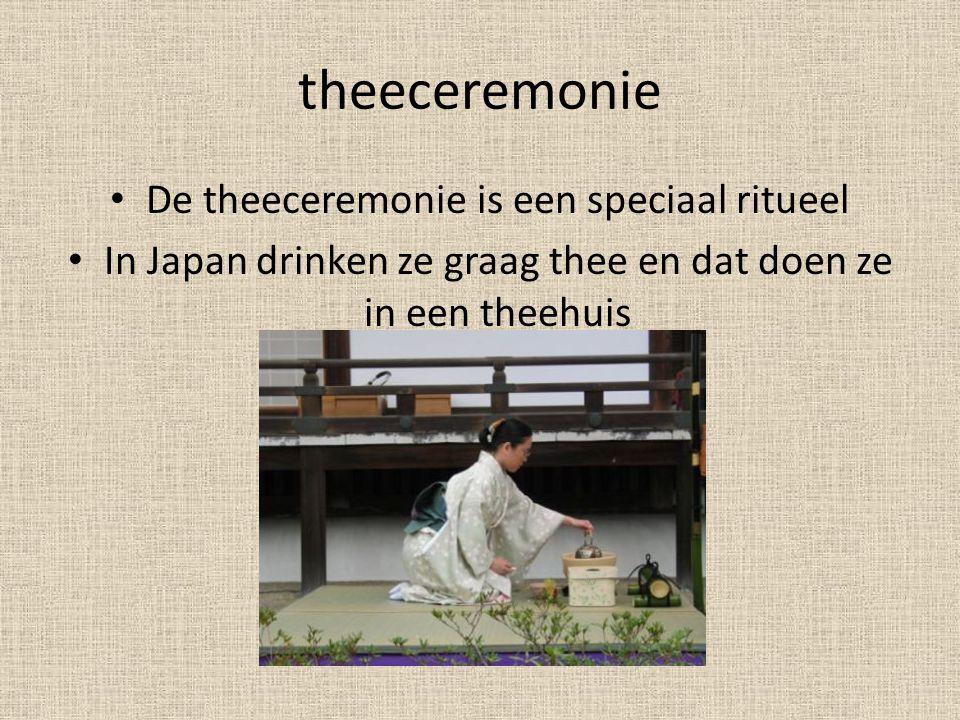theeceremonie • De theeceremonie is een speciaal ritueel • In Japan drinken ze graag thee en dat doen ze in een theehuis