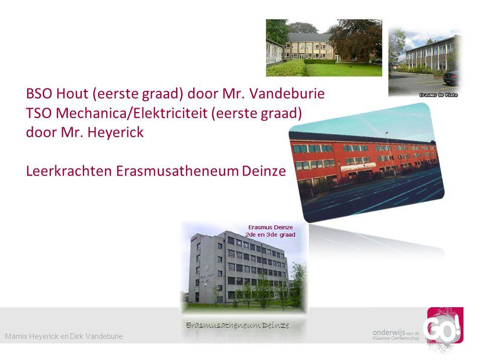 BSO Hout (eerste graad) door Mr.Vandeburie TSO Mechanica/Elektriciteit (eerste graad) door Mr.